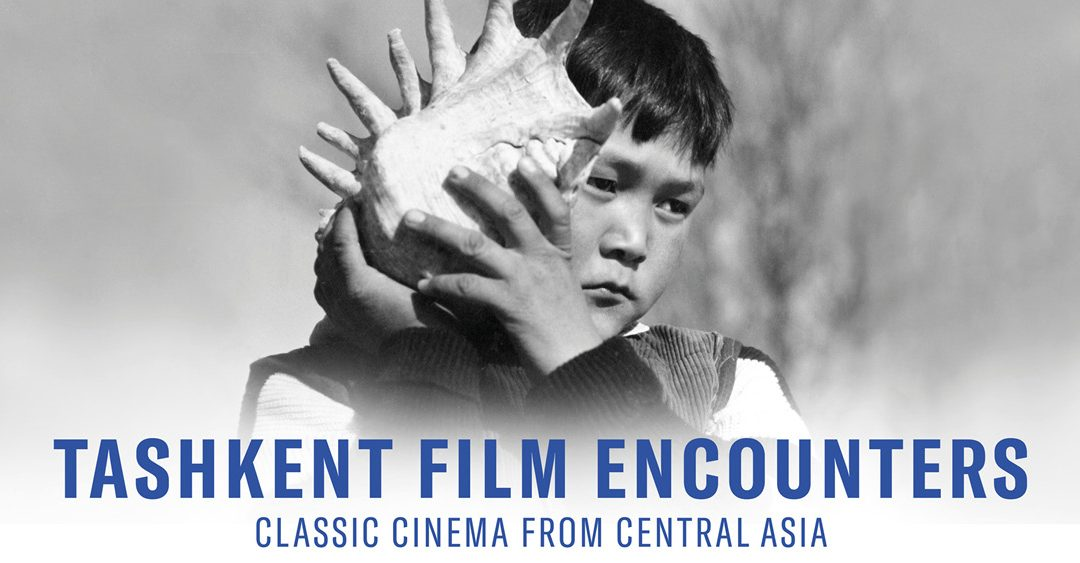 TASHKENT FILM ENCOUNTERS Classic Cinema from Central Asia